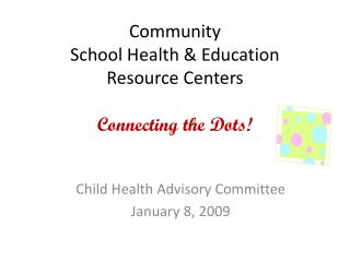 Community  School Health & Education  Resource Centers Connecting the Dots!