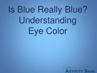 Is Blue Really Blue? Understanding Eye Color