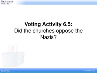 Voting Activity 6.5: Did the churches oppose the Nazis?