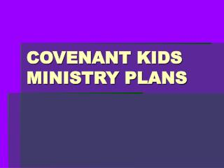 COVENANT KIDS MINISTRY PLANS