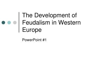 The Development of Feudalism in Western Europe