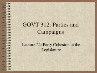 GOVT 312: Parties and Campaigns