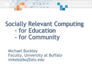 Socially Relevant Computing 	- for Education 	- for Community