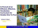 In Pursuit of an  Efficient, Effective,  Vocabulary  Curriculum for  Grades One To Four
