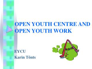 OPEN YOUTH CENTRE AND OPEN YOUTH WORK