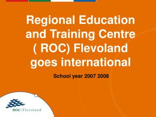 Regional Education and Training Centre ( ROC) Flevoland goes international