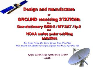 Design and manufacture of GROUND receiving STATIONs For Geo-stationary GMS-5 / MT-SAT / fy-2 and NOAA  series polar orbi