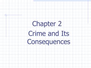 Chapter 2 	Crime and Its Consequences