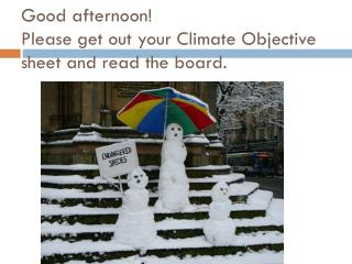 Good afternoon! Please get out your Climate Objective sheet and read the board.