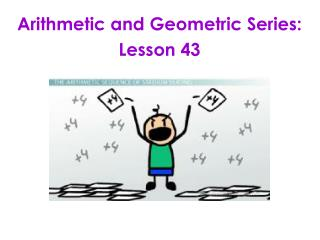 Arithmetic and Geometric Series:   Lesson 43