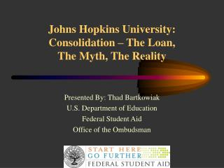 Johns Hopkins University:  Consolidation – The Loan,  The Myth, The Reality