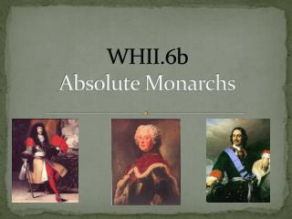 WHII.6b Absolute Monarchs