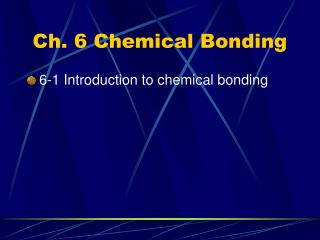 Ch. 6 Chemical Bonding