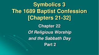 Symbolics 3 The 1689 Baptist Confession [Chapters 21-32]