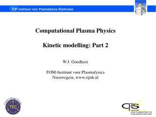 Computational Plasma Physics Kinetic modelling: Part 2 W.J. Goedheer