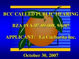 BCC CALLED PUBLIC HEARING BZA #VA-07-09-008, 9/6/07 APPLICANT: La Cucharita Inc.