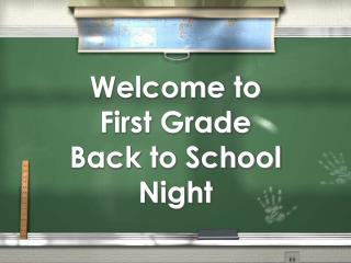 Welcome to First Grade  Back to School Night
