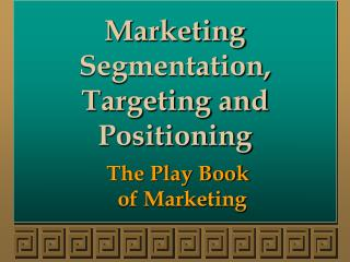 Marketing Segmentation, Targeting and Positioning