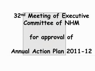 32 nd  Meeting of Executive Committee of NHM for approval of  Annual Action Plan 2011-12