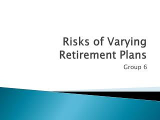 Risks of Varying Retirement Plans