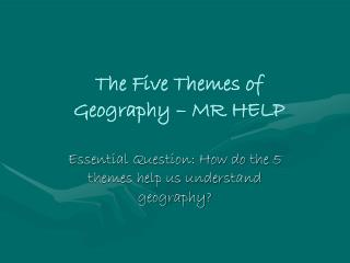 Essential Question: How do the 5 themes help us understand geography?