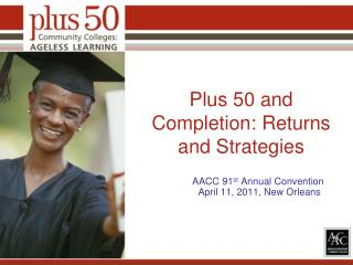 Plus 50 and  Completion: Returns and Strategies