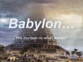 Babylon…