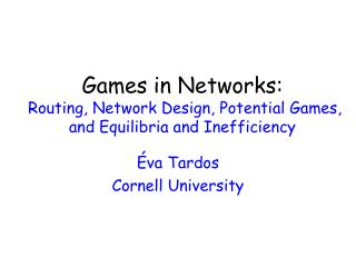 Games in Networks:   Routing, Network Design, Potential Games, and Equilibria and Inefficiency