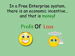 In a  Free Enterprise  system, there is an economic incentive… and that is  money !