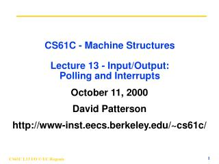 CS61C - Machine Structures Lecture 13 - Input/Output:  Polling and Interrupts