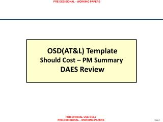 OSD(AT&L) Template Should Cost – PM Summary  DAES Review