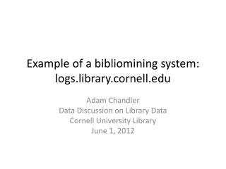 E xample of a  bibliomining  system: logs.library.cornell