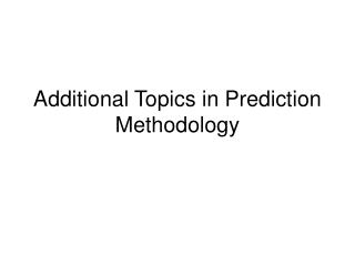Additional Topics in Prediction Methodology