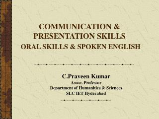 COMMUNICATION & PRESENTATION SKILLS ORAL SKILLS & SPOKEN ENGLISH
