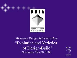 """Minnesota Design-Build Workshop """"Evolution and Varieties    of Design-Build"""" November 29 - 30, 2000"""