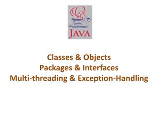 Classes  &  Objects Packages & Interfaces Multi-threading & Exception-Handling