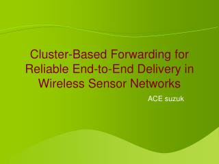 Cluster-Based Forwarding for Reliable End-to-End Delivery in Wireless Sensor Networks