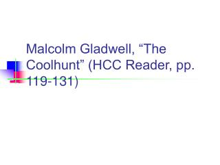 "Malcolm Gladwell, ""The Coolhunt"" (HCC Reader, pp. 119-131)"