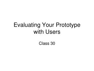Evaluating Your Prototype with Users