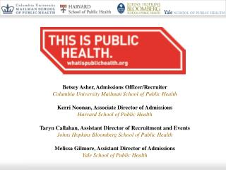 Betsey Asher, Admissions Officer/Recruiter Columbia University Mailman School of Public Health Kerri Noonan, Associate D