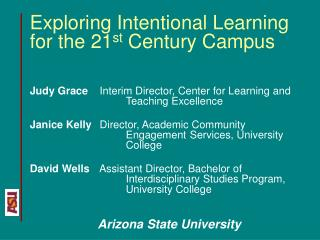 Exploring Intentional Learning for the 21 st  Century Campus Judy Grace  	  Interim Director, Center for Learning and