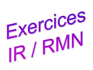 Exercices IR / RMN