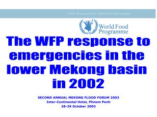 SECOND ANNUAL MEKONG FLOOD FORUM 2003 Inter-Continental Hotel, Phnom Penh 28-29 October 2003