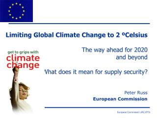 Limiting Global Climate Change to 2  º Celsius The way ahead for 2020  and beyond What does it mean for supply security