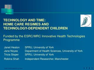 TECHNOLOGY AND TIME: HOME CARE REGIMES AND TECHNOLOGY-DEPENDENT CHILDREN  Funded by the ESRC
