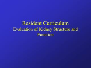 Resident Curriculum Evaluation of Kidney Structure and Function