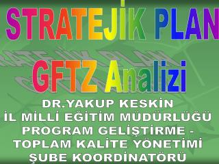STRATEJİK PLAN GFTZ Analizi