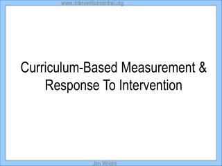 Curriculum-Based Measurement & Response To Intervention