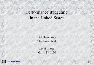 Performance Budgeting  in the United States Bill Dorotinsky The World Bank Seoul, Korea