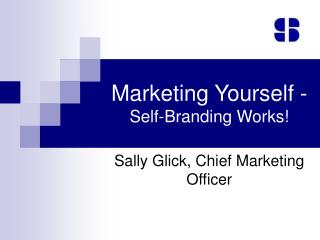 Marketing Yourself - Self-Branding Works!